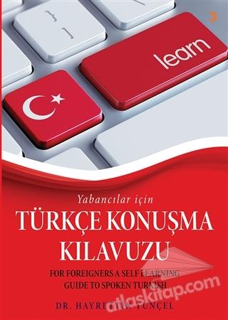 YABANCILAR İÇİN TÜRKÇE KONUŞMA KILAVUZU ( FOR FOREİGNERS A SELF LEARNİNG GUİDE TO SPOKEN TURKİSH )