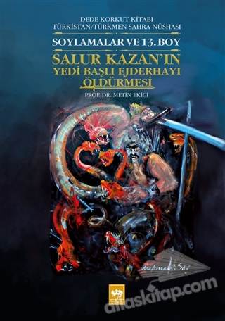 SOYLAMALAR VE 13. BOY - SALUR KAZAN'IN YEDİ BAŞLI EJDERHAYI ÖLDÜRMESİ ( DEDE KORKUT KİTABI TÜRKİSTAN - TÜRKMEN SAHRA NÜSHASI )