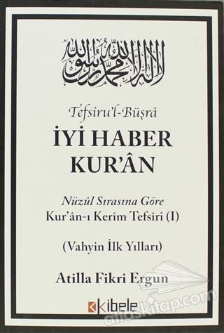 TEFSİRU'L-BÜŞRA - İYİ HABER KUR'AN ( NÜZUL SIRASINA GÖRE KUR'AN-I KERİM TEFSİRİ 1 (VAHYİN İLK YILLARI) )