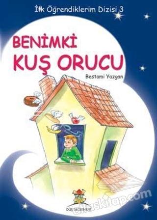 BENİMKİ KUŞ ORUCU ( İLK ÖĞRENDİKLERİM DİZİSİ - 3 )
