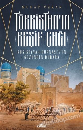 TÜRKİSTAN'IN KEŞİF ÇAĞI ( RUS SEYYAH BURNAŞEV'İN GÖZÜNDEN BUHARA )