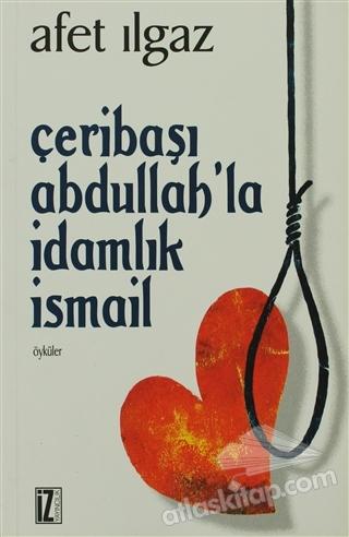 ÇERİBAŞI ABDULLAH'LA İDAMLIK İSMAİL ( ÖYKÜLER )