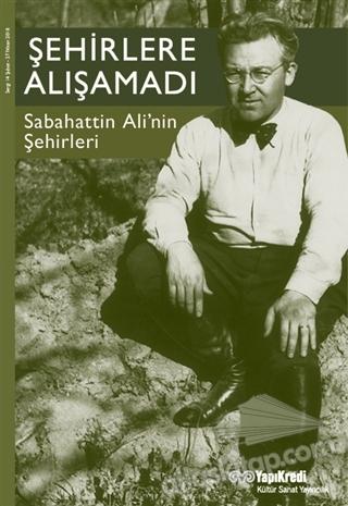 ŞEHİRLERE ALIŞAMADI ( SABAHATTİN ALİ'NİN ŞEHİRLERİ )