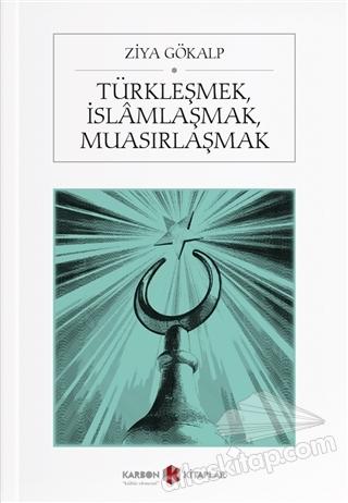 TÜRKLEŞMEK, İSLAMLAŞMAK, MUASIRLAŞMAK (  )