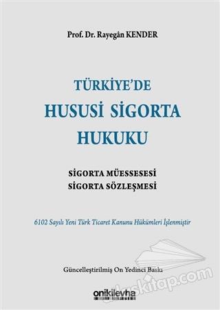 TÜRKİYE'DE HUSUSİ SİGORTA HUKUKU ( SİGORTA MÜESSESESİ, SİGORTA SÖZLEŞMESİ )
