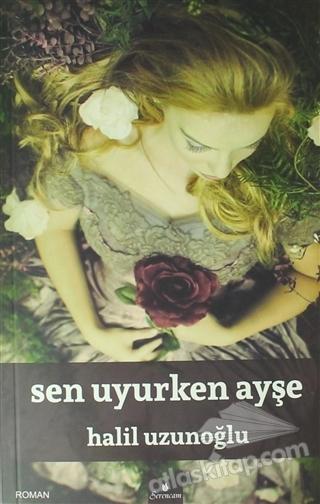 SEN UYURKEN AYŞE (  )