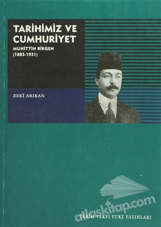 TARİHİMİZ VE CUMHURİYET MUHİTTİN BİRGEN (1885-1951) (  )