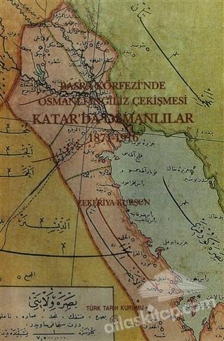 BASRA KÖRFEZİ'NDE OSMANLI - İNGİLİZ ÇEKİŞMESİ: KATAR'DA OSMANLILAR 1871-1916 (  )