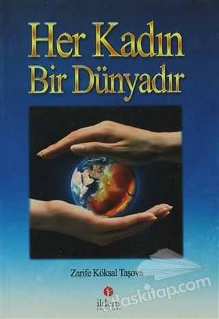 HER KADIN BİR DÜNYADIR (  )