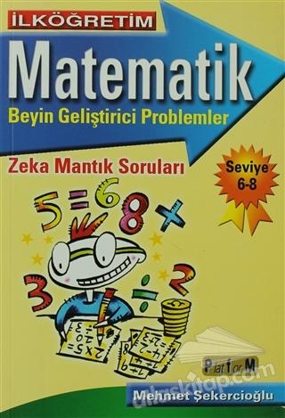 İLKÖĞRETİM MATEMATİK BEYİN GELİŞTİRİCİ PROBLEMLER - SEVİYE 6-8 ( ZEKA MANTIK SORALARI )