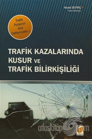 TRAFİK KAZALARINDA KUSUR VE TRAFİK BİLİRKİŞİLİĞİ ( TRAFİK POLİSİNİN NOT DEFTERİNDEN )