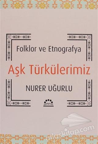 FOLKLOR VE ETNOGRAFYA AŞK TÜRKÜLERİMİZ (  )