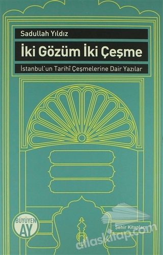 İKİ GÖZÜM İKİ ÇEŞME ( İSTANBUL'UN TARİHİ ÇEŞMELERİNE DAİR YAZILAR )