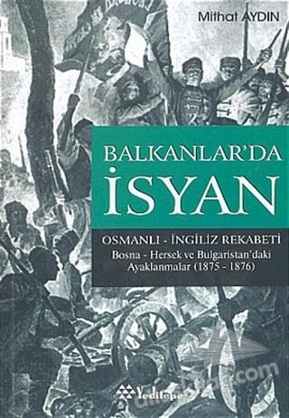 BALKANLAR'DA İSYAN OSMANLI - İNGİLİZ REKABETİ BOSNA- HERSEK VE BULGARİSTAN'DAKİ AYAKLANMALAR (1875 - 1876) (  )