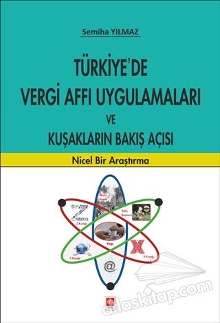 TÜRKİYE'DE VERGİ AFFI UYGULAMALARI VE KUŞAKLARIN BAKIŞ AÇISI (  )