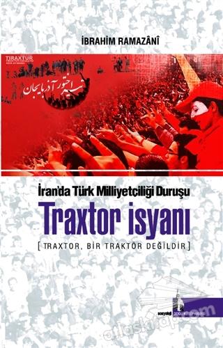 TRAxTOR İSYANI - İRAN'DAKİ TÜRK MİLLİYETÇİLİĞİ DURUŞU ( TRAxTOR, BİR TRAKTÖR DEĞİLDİR )