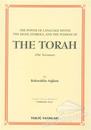 THE TORAH (OLD TESTAMENT) ( THE POWER OF LANGUAGE DİVİNE THE SİGNS, SYMBOLS, AND THE WİSDOM OF )