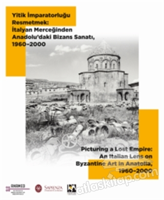 YİTİK İMPARATORLUĞU RESMETMEK: İTALYAN MERCEĞİNDEN ANADOLU'DAKİ BİZANS SANATI, 1960-2000 (  )