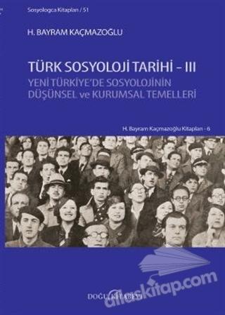 TÜRK SOSYOLOJİ TARİHİ - 3 ( YENİ TÜRKİYE'DE SOSYOLOJİNİN DÜŞÜNSEL VE KURUMSAL TEMELLERİ )