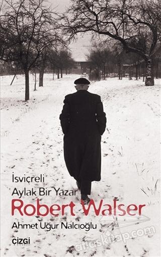 ROBERT WALSER ( İSVİÇRELİ AYLAK BİR YAZAR )