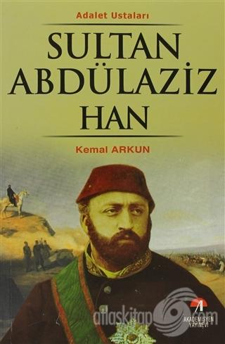 SULTAN ABDÜLAZİZ HAN -  ADALET USTALARI ( 32. OSMANLI PADİŞAHI, 97. İSLAM HALİFESİ )