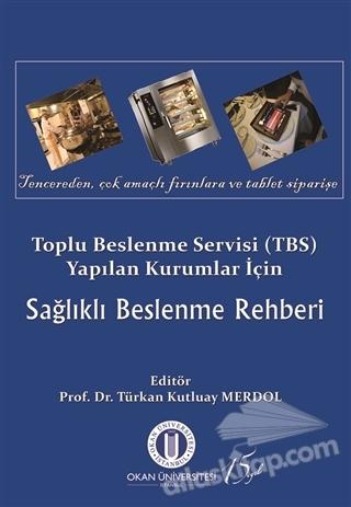 TOPLU BESLENME SERVİSİ (TBS) YAPILAN KURUMLAR İÇİN SAĞLIKLI BESLENME REHBERİ (  )