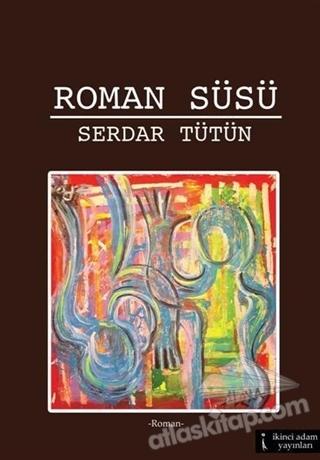 ROMAN SÜSÜ ( YER ALTINDAN BİR ROMAN )