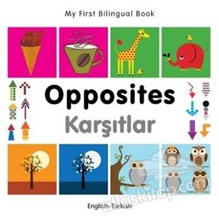 OPPOSİTES - KARŞITLAR ( MY FİRST BİLİNGUAL BOOK )