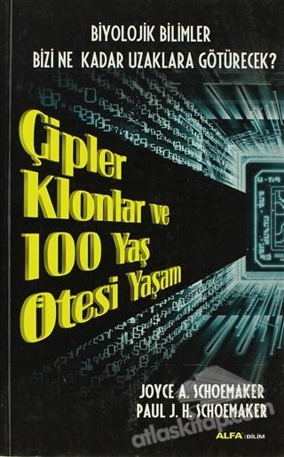 ÇİPLER KLONLAR VE 100 YAŞ ÖTESİ YAŞAM (  )
