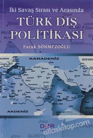 İKİ SAVAŞ SIRASI VE ARASINDA TÜRK DIŞ POLİTİKASI (  )