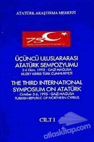 ÜÇÜNCÜ ULUSLARARASI ATATÜRK SEMPOZYUMU CİLT-1 3-6 EKİM 1995 GAZİ MAĞUSA KUZEY KIBRIS TÜRK CUMHURİYETİ (  )