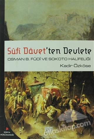 SÜFİ DEVLET'TEN DEVLETE ( OSMAN B. FÜDİ VE SOKOTO HALİFELİĞİ )