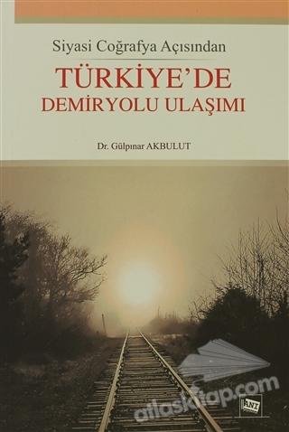SİYASİ COĞRAFYA AÇISINDAN TÜRKİYE'DE DEMİRYOLU ULAŞIMI (  )