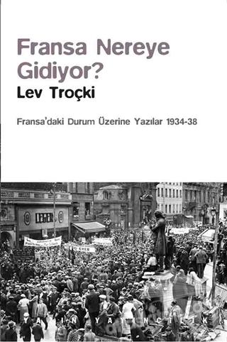 FRANSA NEREYE GİDİYOR? ( FRANSA'DAKİ DURUM ÜZERİNE YAZILAR (1934-38) )