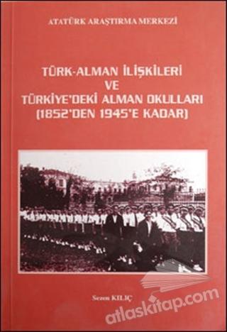 TÜRK - ALMAN İLİŞKİLERİ VE TÜRKİYE'DEKİ ALMAN OKULLARI 1852'DEN 1945'E KADAR (  )
