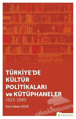 TÜRKİYE'DE KÜLTÜR POLİTİKALARI VE KÜTÜPHANELER ( 1923 - 1980 )