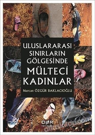ULUSLARARASI SINIRLARIN GÖLGESİNDE MÜLTECİ KADINLAR (  )