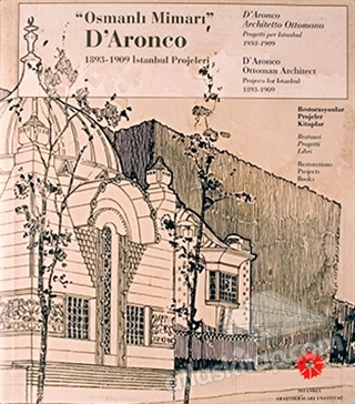 OSMANLI MİMARI' D'ARONCO ( OTTOMAN ARCHİTECT D'ARONCO PROJECTS FOR İSTANBUL 1893-1909 )