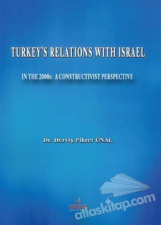 TURKEY'S RELATİONS WİTH ISRAEL ( IN THE 2000S: A CONSTRUCTİVİST PERSPECTİVE )