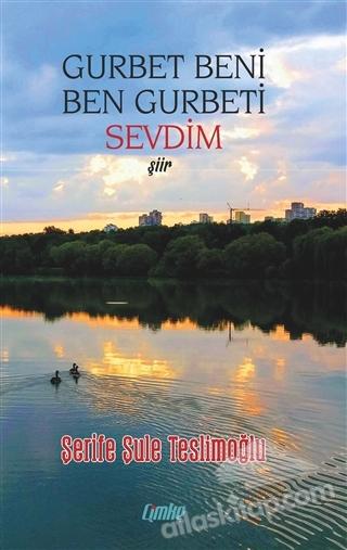 GURBET BENİ BEN GURBETİ SEVDİM (  )
