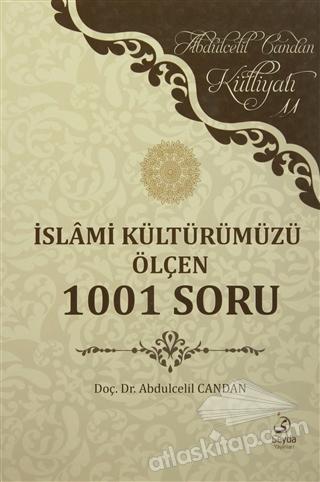 İSLAMİ KÜLTÜRÜMÜZÜ ÖLÇEN 1001 SORU ( ABDULCELİL CANDAN KÜLLİYATI 11 )