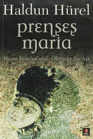 PRENSES MARİA ( BİZANS İSTANBUL'UNDA ÖLÜMSÜZ BİR AŞK )