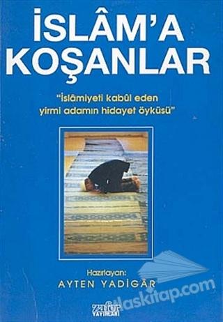 İSLAM'A KOŞANLAR İSLAMİYETİ KABUL EDEN YİRMİ ADAMIN HİDAYET ÖYKÜSÜ (  )
