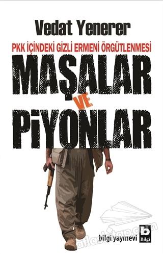 MAŞALAR VE PİYONLAR ( PKK İÇİNDEKİ GİZLİ ERMENİ ÖRGÜTLENMESİ )