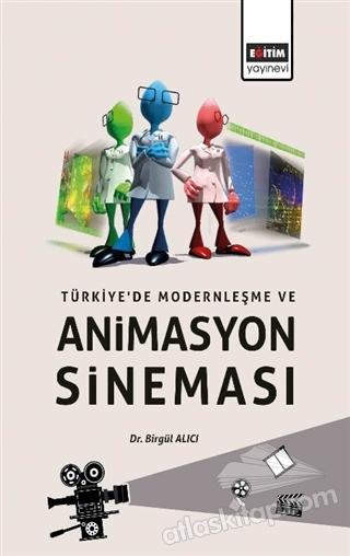 TÜRKİYE'DE MODERNLEŞME VE ANİMASYON SİNEMASI (  )