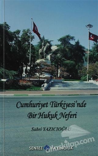 CUMHURİYET TÜRKİYESİ'NDE BİR HUKUK NEFERİ - SABRİ YAZICIOĞLU (  )