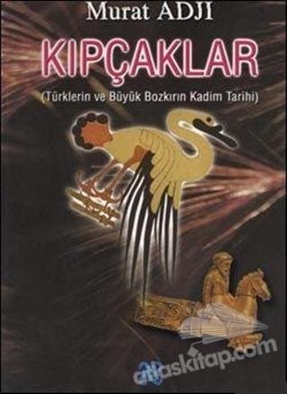 KIPÇAKLAR ( TÜRKLERİN VE BÜYÜK BOZKIRIN KADİM TARİHİ )