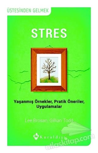 STRES ( YAŞANMIŞ ÖRNEKLER - PRATİK ÖNERİLER - UYGULAMALAR )