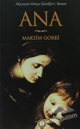 ANA ( DÜNYA KLASİKLERİ / ROMAN )