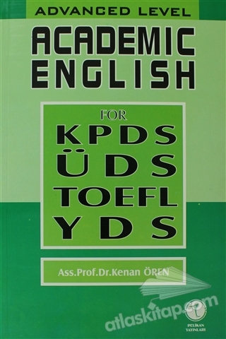 ACADEMİC ENGLİSH FOR KPDS ÜDS TOEFL YDS ( ADVANCED LEVEL )